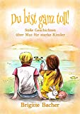 """Süße Geschichten über Mut für starke Kinder: """"Du bist ganz toll!"""" - inspirierendes Kinderbuch über Mut, Stärke & Selbstvertrauen. Bunt illustriert (Geschenkbuch ... Kinderbücher für starke Kinder 1)"""