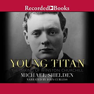 Young Titan     The Making of Winston Churchill              By:                                                                                                                                 Michael Shelden                               Narrated by:                                                                                                                                 John Curless                      Length: 14 hrs and 22 mins     50 ratings     Overall 4.5