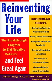 Reinventing Your Life: The Breakthough Program to End Negative Behavior...and Feel Great Again by [Jeffrey E. Young, Janet S. Klosko, Aaron T. Beck]