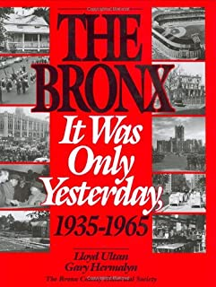 The Bronx: It Was Only Yesterday, 1935-1965 (Life in The Bronx Series)