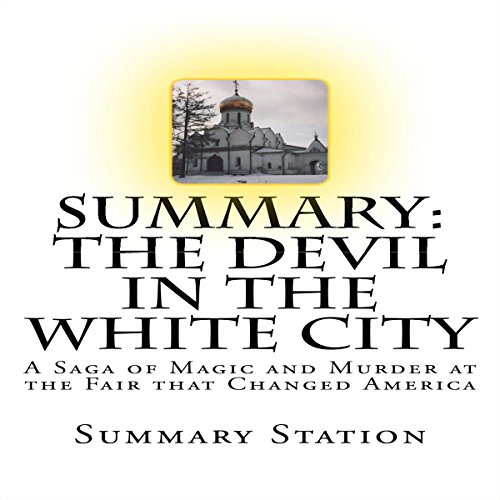 Summary: The Devil in the White City: A Saga of Magic and Murder at the Fair That Changed America cover art