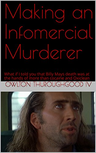 Making an Infomercial Murderer: What if I told you that Billy Mays death was at the hands of more than cocaine and Oxiclean (English Edition)
