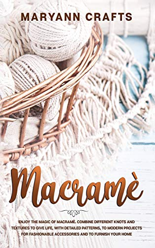 Compare Textbook Prices for Macramè: Enjoy The Magic Of Macramè. Combine Different Knots And Textures To Give Life, With Detailed Patterns, To Modern Projects For Fashionable Accessories And To Furnish Your Home  ISBN 9781914036439 by Crafts, Maryann