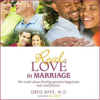 Real Love in Marriage     The Truth About Finding Genuine Happiness Now and Forever              By:                                                                                                                                 Greg Baer                               Narrated by:                                                                                                                                 Greg Baer                      Length: 10 hrs and 40 mins     42 ratings     Overall 5.0