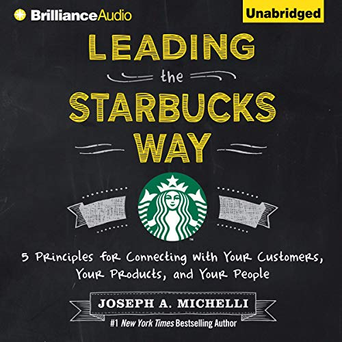 Leading the Starbucks Way Audiobook By Joseph A. Michelli cover art