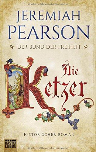 Die Ketzer: Historischer Roman (Freiheitsbund-Saga, Band 2)