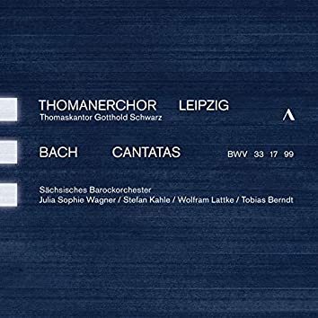 J.S. Bach: Cantatas, BWVV 33, 17 & 99