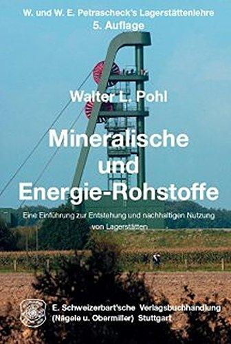 Mineralische und Energie-Rohstoffe: Eine Einführung zur Entstehung und nachhaltigen Nutzung von Lagerstätten. W. und W. E. Petrascheck\'s Lagerstättenlehre
