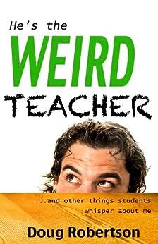 He's the Weird Teacher by [Doug Robertson]