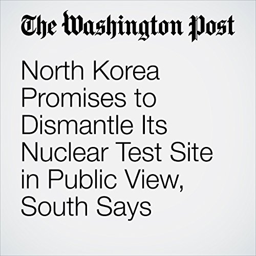 North Korea Promises to Dismantle Its Nuclear Test Site in Public View, South Says copertina