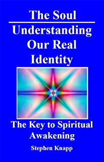 The Soul: Understanding Our Real Identity. The Key to Spiritual Awakening (English Edition)