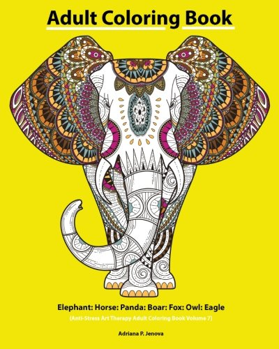 Adult Coloring Book: Elephant: Horse: Panda: Boar: Fox: Owl: Eagle: Beautiful: Henna and Paisley Style: Rhinoceros: Bears Cola: Snail: Bird Beautiful: ... Art Therapy Adult Coloring Book Volume 7)