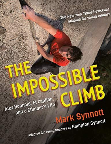 The Impossible Climb (Young Readers Adaptation): Alex Honnold, El Capitan, and a Climber's Life