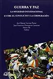 Guerra Y Paz. La Sociedad Internaciónal Entre El Conflicto Y La Cooperación