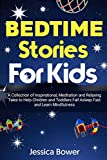 Bedtime Stories for Kids: A Collection of Inspirational, Meditation and Relaxing Tales to Help Children and Toddlers Fall Asleep Fast and Learn Mindfulness