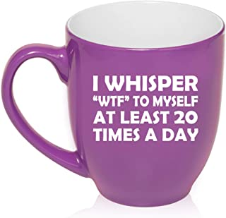 16 oz Large Bistro Mug Ceramic Coffee Tea Glass Cup I Whisper WTF To Myself At Least 20 Times A Day Funny (Purple)