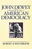 John Dewey and American Democracy (Cornell Paperbacks)