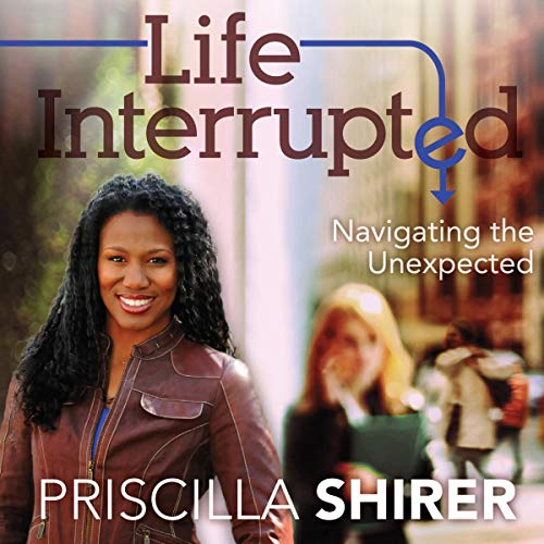 Life Interrupted Audiobook By Priscilla Shirer cover art