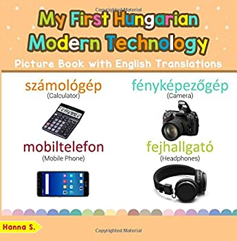 Paperback My First Hungarian Modern Technology Picture Book with English Translations: Bilingual Early Learning & Easy Teaching Hungarian Books for Kids (Teach ... for Children) (Volume 22) (Hungarian Edition) [Hungarian] [Large Print] Book