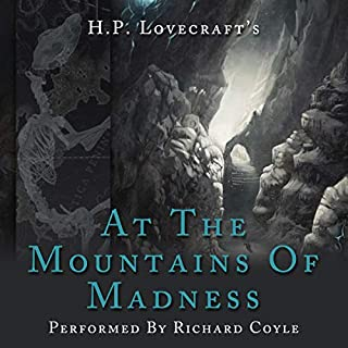 At the Mountains of Madness                   By:                                                                                                                                 HP Lovecraft                               Narrated by:                                                                                                                                 Richard Coyle                      Length: 2 hrs and 53 mins     77 ratings     Overall 4.7