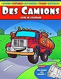 Des Camions: Livre de coloriage pour enfants avec, camion de pompiers, camion à ordures, avions, voitures, bateaux et plus encore !