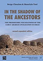 In the Shadow of the Ancestors: The Prehistoric Foundations of the Early Arabian Civilization in Oman