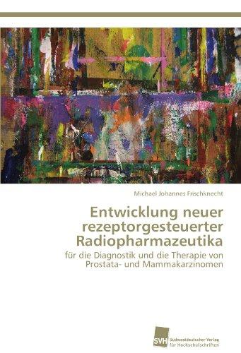 Entwicklung neuer rezeptorgesteuerter Radiopharmazeutika: für die Diagnostik und die Therapie von Prostata- und Mammakarzinomen