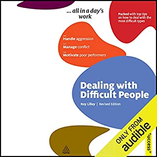 Dealing with Difficult People     Creating Success Series              By:                                                                                                                                 Roy Lilley                               Narrated by:                                                                                                                                 Daniel Philpott                      Length: 3 hrs and 46 mins     25 ratings     Overall 3.2
