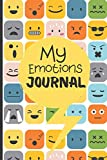 My Emotions Journal: Feelings Journal For Kids And Teens - Help Children And Tweens Express Their Emotions - Through Drawing & Writing - Reduce ... (Mood & Emotion Tracking Journals) (Paperback)