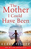 The Mother I Could Have Been: A gripping and heartbreaking page turner