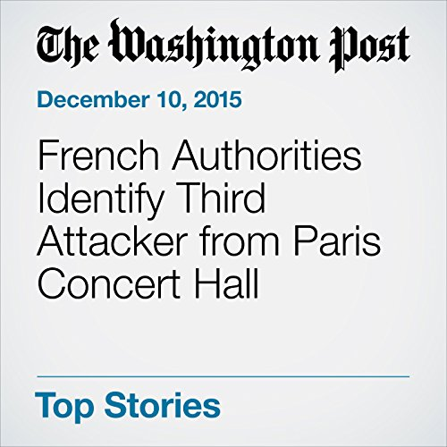 French Authorities Identify Third Attacker from Paris Concert Hall cover art