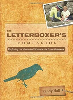 The Letterboxer's Companion, 2nd: Exploring the Mysteries Hidden in the Great Outdoors by [Randy Hall]