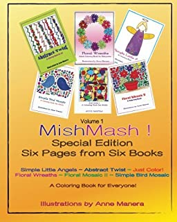MishMash! Coloring Book for Everyone Special Edition Six Pages from Six Books Volume 1: Simple Little Angels~Simple Bird Mosaic~Floral Mosaic II ~ Floral Wreaths ~ Just Color!~Abstract Twist