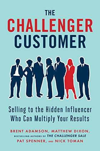 Compare Textbook Prices for The Challenger Customer: Selling to the Hidden Influencer Who Can Multiply Your Results  ISBN 9781591848158 by Adamson, Brent,Dixon, Matthew,Spenner, Pat,Toman, Nick