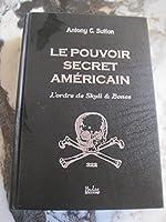 Le Pouvoir Secret Americain ; l'Ordre de Skull & Bones d'Antony C. Sutton