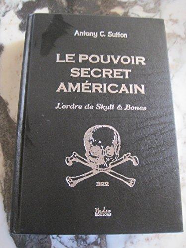 Le Pouvoir Secret Americain ; l'Ordre de Skull & Bones