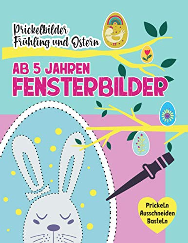 Prickelbilder ab 5 Jahren. Fensterbilder Frühling und Ostern. Prickeln Ausschneiden und Basteln: Prickelblock für Junge und Mädchen. Ostergeschenke für Kinder und Erwachsene (Basteln ab 5)