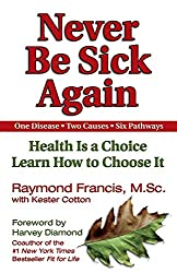 Never Be Sick Again, by Raymond Francis, M.Sc.,