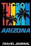 Tucson Arizona Travel Journal: Vacation Diary with Summer Themed Stationary (6 x 9)