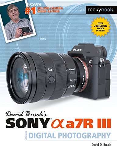 David Busch's Sony Alpha a7R III Guide to Digital Photography