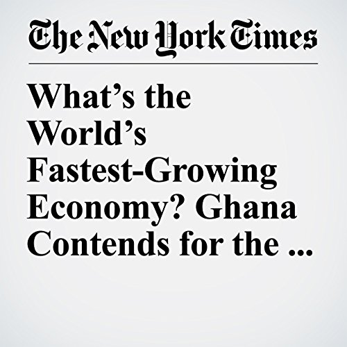 What's the World's Fastest-Growing Economy? Ghana Contends for the Crown copertina