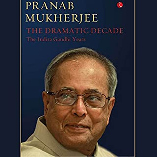 The Dramatic Decade     The Indira Gandhi Years              Written by:                                                                                                                                 Pranab Mukherjee                               Narrated by:                                                                                                                                 Shriram Iyer                      Length: 9 hrs and 33 mins     2 ratings     Overall 4.0