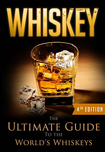 Whiskey: The Ultimate Guide To the World's Whiskeys (English Edition)