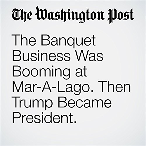 The Banquet Business Was Booming at Mar-A-Lago. Then Trump Became President. copertina