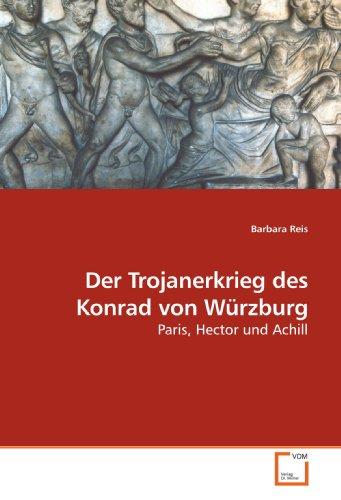 Der Trojanerkrieg des Konrad von Würzburg: Paris, Hector und Achill