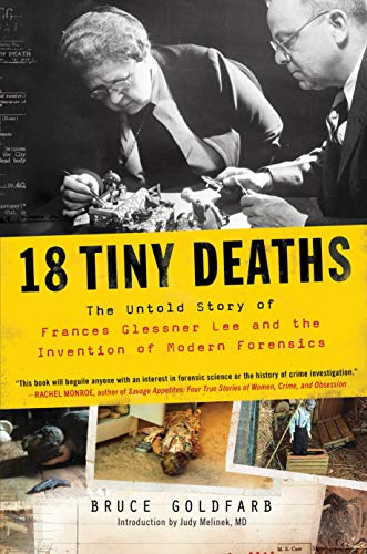18 Tiny Deaths: The Untold Story of the Woman Who Invented Modern Forensics
