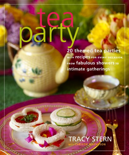 Tea Party: 20 Themed Tea Parties with Recipes for Every Occasion, from Fabulous Showers to Intimate Gatherings (English Edition)