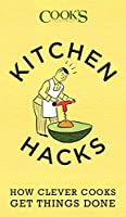 Kitchen Hacks: How Clever Cooks Get Things Done