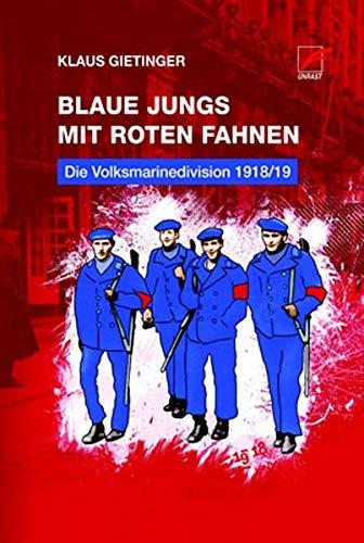 Blaue Jungs mit roten Fahnen: Die Volksmarinedivision 1918/19