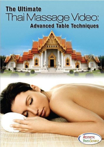 The Ultimate Thai Massage Video: Advanced Table Techniques - Learn How To Do Thai Table Massage - Best Thai Yoga Massage Therapy Training DVD by Top Instructor Dr. Anthony James, CMT, DPM, ND - Comprehensive Thai Massage DVD by Aesthetic VideoSource
